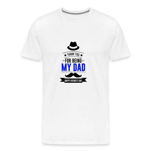 THANK YOU FOR BEING MY DAD - Men's Premium T-Shirt