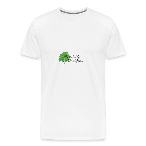 The Rich life is in Christ Jesus - Men's Premium T-Shirt