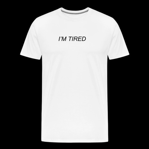 I'm Tired - Men's Premium T-Shirt