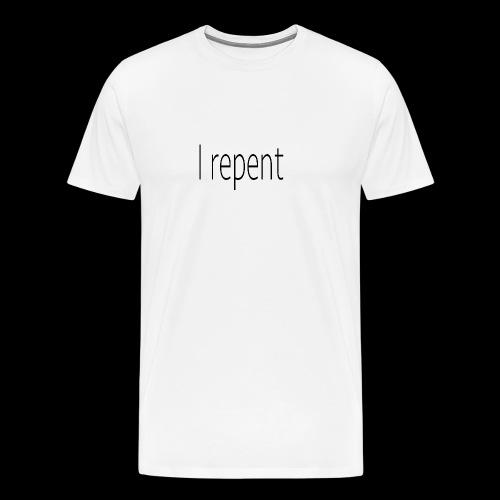 I Repent - Men's Premium T-Shirt