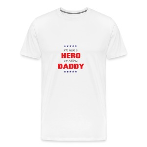 Father's Day Gift - We have Hero We call him Daddy - Men's Premium T-Shirt