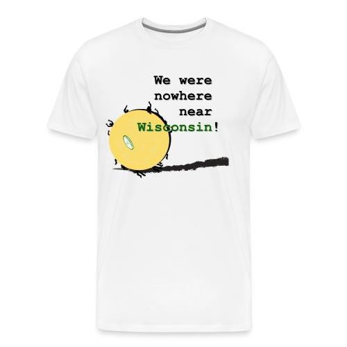 Nowhere Near Wisconsin - Men's Premium T-Shirt
