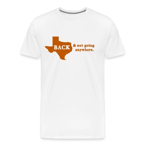 FOOTBALL: Texas is Back & Not Going Anywhere - Men's Premium T-Shirt