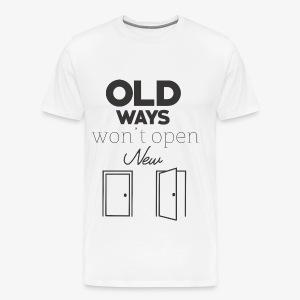 Old Ways won't open new doors - Men's Premium T-Shirt