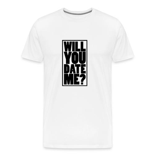 Will You Date Me - Men's Premium T-Shirt