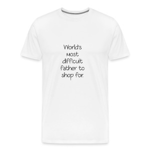 Fathers Day Gift - World Difficult Father to Shop - Men's Premium T-Shirt
