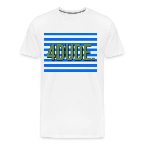 4dude - Men's Premium T-Shirt