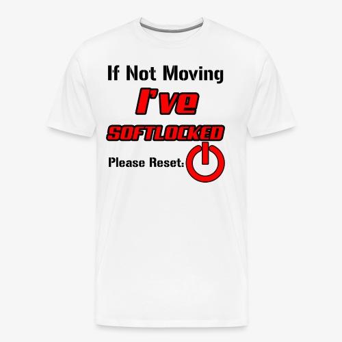 If Not Moving Ive Softlocked - Men's Premium T-Shirt