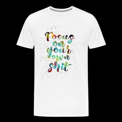 focus on your own shit - Men's Premium T-Shirt