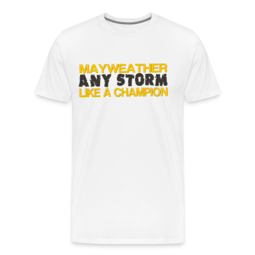 MAY WEATHER ANY STORM - Men's Premium T-Shirt