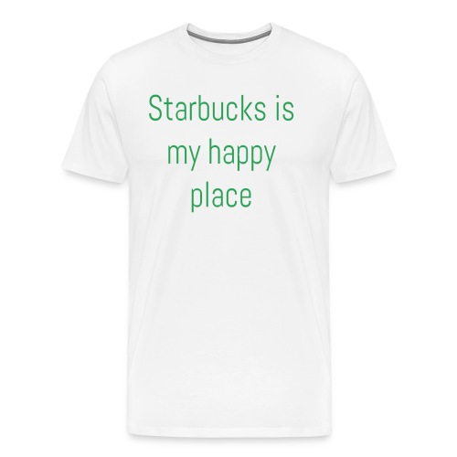Starbucks Is My Happy Place Tee Shirt - Men's Premium T-Shirt
