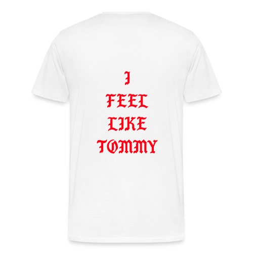 I FEEL LIKE TOMMY LOGO ON THE BACK - Men's Premium T-Shirt