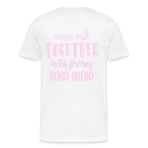 Wanna walk together on this flowering road ahead - Men's Premium T-Shirt