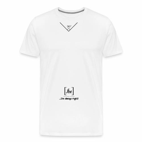 I'm always right! [fbt] - Men's Premium T-Shirt