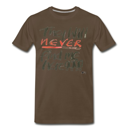 They will never find me here!! - Men's Premium T-Shirt