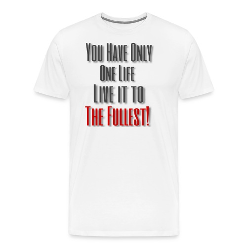 Live life to the fullest! - Men's Premium T-Shirt