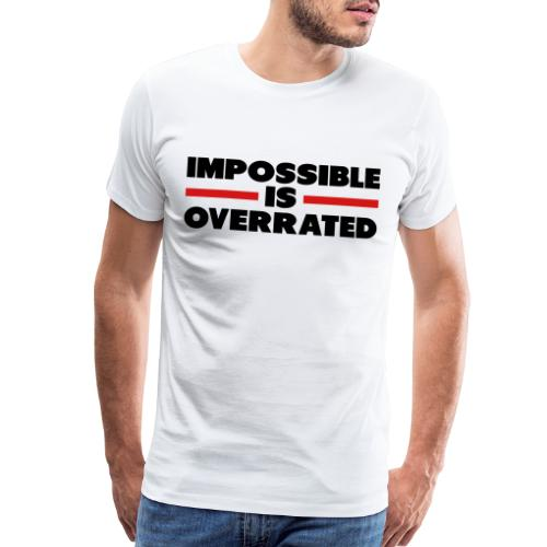 Impossible Is Overrated - Men's Premium T-Shirt