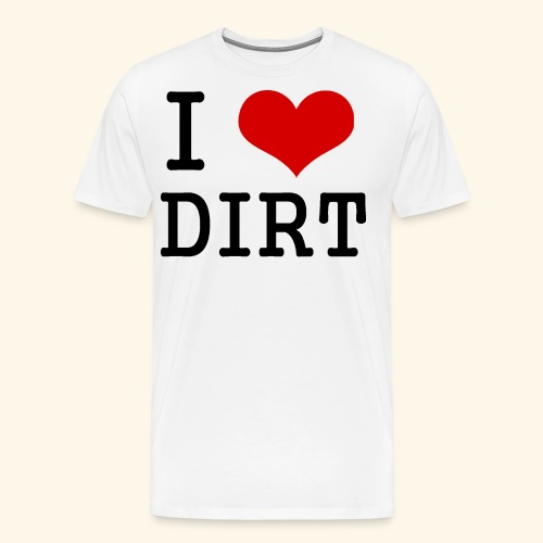 I love DIRT - Men's Premium T-Shirt