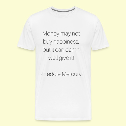 Freddie M's money and happiness quote - Men's Premium T-Shirt