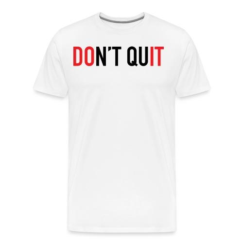 DON'T QUIT - Men's Premium T-Shirt