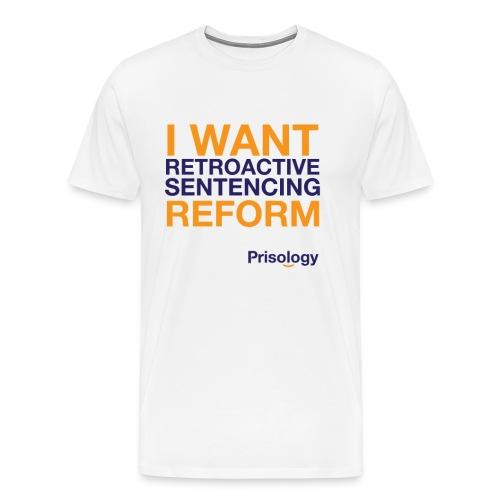 I Want Retroactive Sentencing Reform - Men's Premium T-Shirt