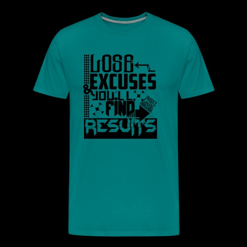 LOSE EXCUSES & YOU'LL FIND RESULTS - Men's Premium T-Shirt