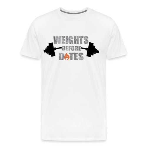 Weights Before Dates - Men's Premium T-Shirt
