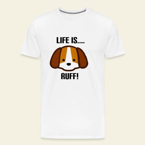 Life is Ruff - Men's Premium T-Shirt