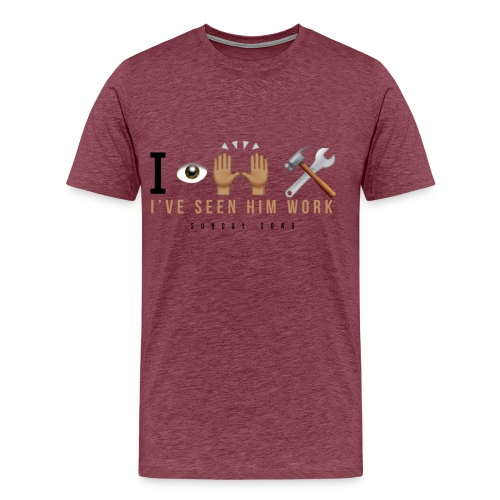 I've Seen Him Work - Men's Premium T-Shirt