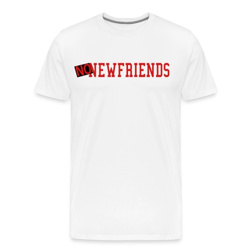 no new friends - Men's Premium T-Shirt