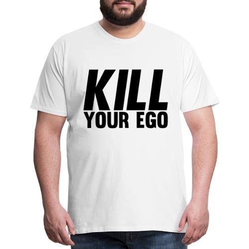 Kill Your Ego - Men's Premium T-Shirt