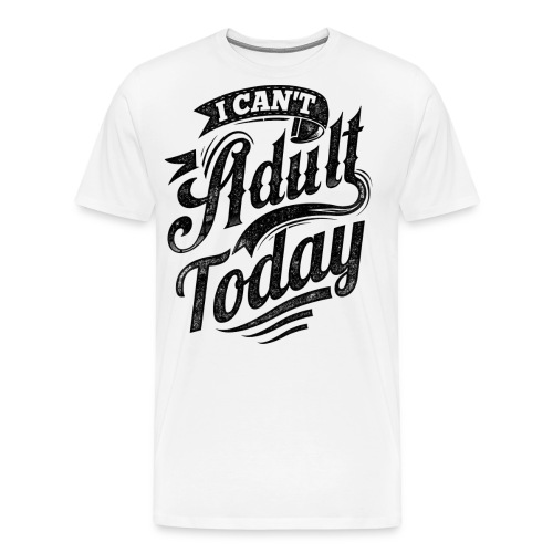 I Can't Adult Today white button - Men's Premium T-Shirt