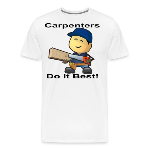 Carpenters Do It Best - Men's Premium T-Shirt
