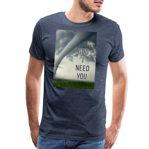 God I Need You - Men's Premium T-Shirt