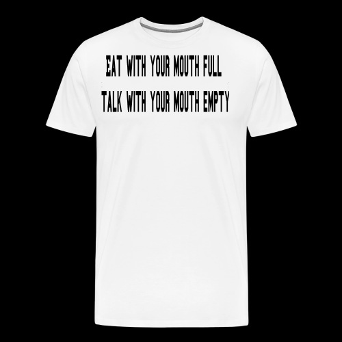 Eat Full Talk Empty - Men's Premium T-Shirt