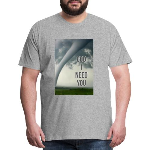 God I Need You - Men's Premium T-Shirt