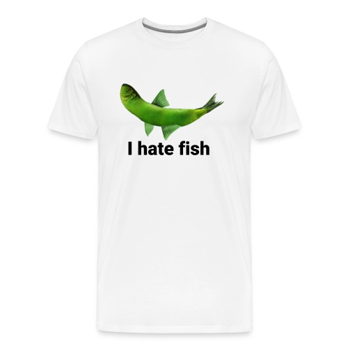 I hate fish - Men's Premium T-Shirt