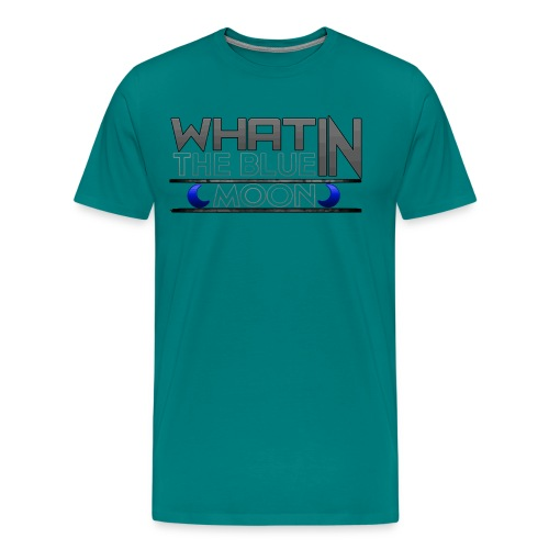 What in the BLUE MOON T-Shirt - Men's Premium T-Shirt