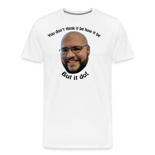 But it do! - Men's Premium T-Shirt