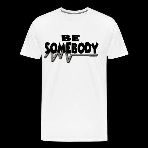 Be somebody - Men's Premium T-Shirt