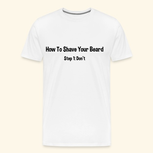How To Shave Your Beard (Dark Text) - Men's Premium T-Shirt