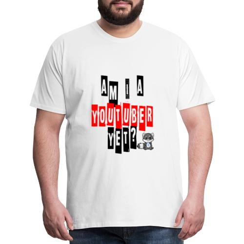 Am I A Youtuber Yet? - Men's Premium T-Shirt