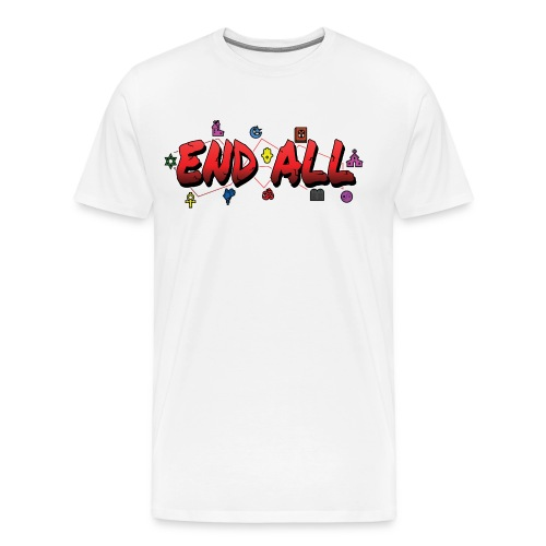 END ALL - Men's Premium T-Shirt