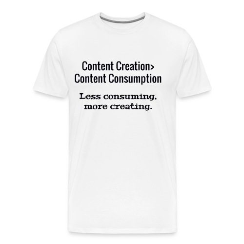Content Creation> Content Consumption - Men's Premium T-Shirt