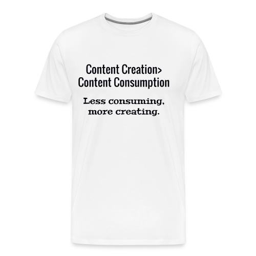 Content Creation> Content Consumption - Men's Premium T-Shirt