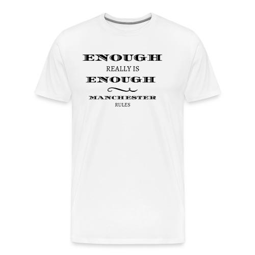 enough is really enough manchester rules tshirt - Men's Premium T-Shirt