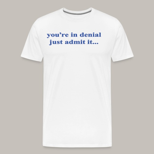 denial - Men's Premium T-Shirt