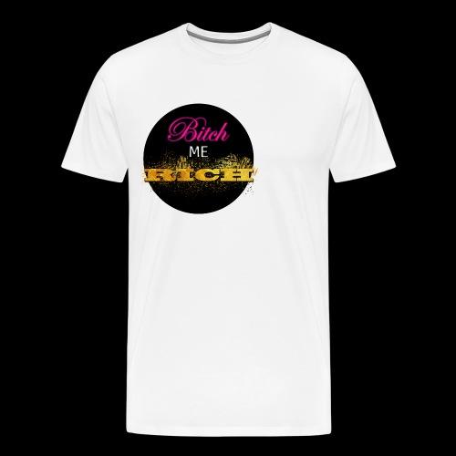 Bitch Me Rich - Men's Premium T-Shirt