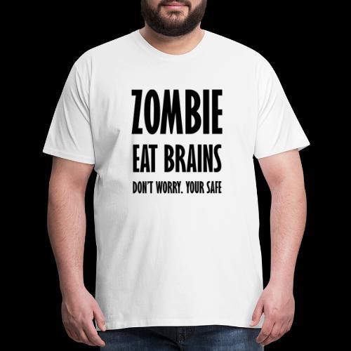 Zombie eat brains don't worry. your Safe black - Men's Premium T-Shirt