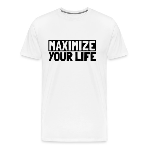 Maximize Your Life - Men's Premium T-Shirt